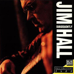 Jim Hall - Subsequently